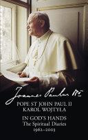 In God   s Hands  The Spiritual Diaries of Pope St John Paul II