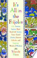 It's All In The Frijoles  : 100 Famous Latinos Share Real Life Stories Time Tested Dichos Favorite Folkta