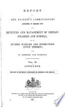 Report of Her Majesty s Commissioners Appointed to Inquire Into the Revenues and Management of Certain Colleges and Schools  and the Studies Pursued and Instruction Given Therein Book PDF