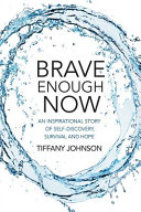 Brave Enough Now  An Inspirational Story of Self discovery  Survival and Hope