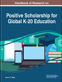 Handbook of Research on Positive Scholarship for Global K 20 Education