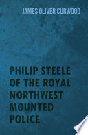Philip Steele of the Royal Northwest Mounted Police