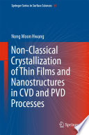Non Classical Crystallization of Thin Films and Nanostructures in CVD and PVD Processes