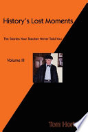 History's Lost Moments  : The Stories Your Teacher Never Told You , Band 3