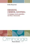 Emozioni, crimine, giustizia. Un'indagine storico-giuridica tra Otto e Novecento