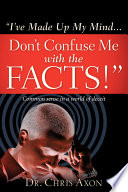 """I've Made Up My Mind...Don't Confuse Me with the Facts!"" by Chris Axon"
