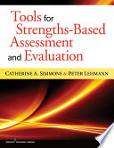 """Tools for Strengths-Based Assessment and Evaluation"" by Peter Lehmann, PhD, LCSW, Dr. Catherine Simmons, PhD"