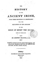 The history of the ancient Irish from their reception of Christianity till the invitation of the English in the reign of Henry the second, tr. from the orig. Irish [book 2] with amendments [by D. O'Connor].