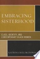 Embracing Sisterhood  : Class, Identity, and Contemporary Black Women