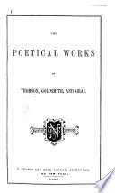 The Poetical Works of Thomson  Goldsmith  and Gray