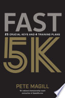"""Fast 5K: 25 Crucial Keys and 4 Training Plans"" by Pete Magill"