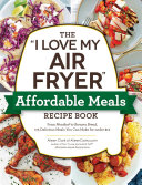 The 'I Love My Air Fryer' Affordable Meals Recipe Book