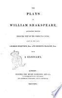The Plays of William Shakspeare Accurately Printed from the Text of the Corrected Copies  Left by the Late George Steevens  Esq  and Edmond Malone  Esq