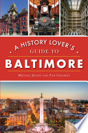 A History Lover s Guide to Baltimore