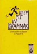 Keep fit in grammar : grammatisches Übungsbuch für die Klassen 9 - 13. [Hauptbd.]