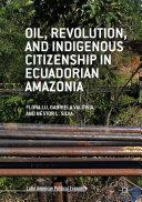 Oil, Revolution, and Indigenous Citizenship in Ecuadorian Amazonia Pdf/ePub eBook