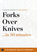 Summary  Forks Over Knives    in 30 Minutes   A Concise Summary of Gene Stone s Bestselling Book