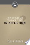 How Should We Consider Christ in Affliction