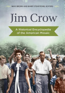Jim Crow  A Historical Encyclopedia of the American Mosaic