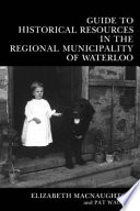 Guide to Historical Resources in the Regional Municipality of Waterloo
