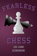 Fearless Chess 100 Game Scorebook