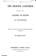 The Shorter Catechism Agreed Upon by the Assembly of Divines at Westminster  Now for First Time Translated Into the Syriac Language by Robert Young
