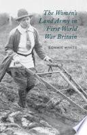 The Women s Land Army in First World War Britain