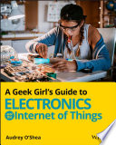 A Geek Girl s Guide to Electronics and the Internet of Things