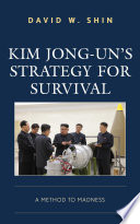 Kim Jong un s Strategy for Survival
