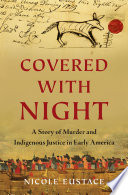Covered With Night A Story Of Murder And Indigenous Justice In Early America