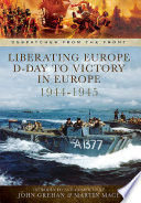 Liberating Europe D Day To Victory In Europe 1944 1945
