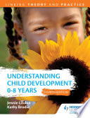 Understanding Child Development 0 8 Years 4th Edition Linking Theory And Practice