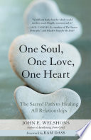 One Soul, One Love, One Heart  : The Sacred Path to Healing All Relationships