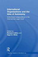 International Organizations and the Idea of Autonomy: Institutional ...