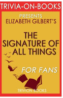 Trivia On Books the Signature of All Things by Elizabeth Gilbert Book