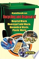 Handbook on Recycling and Disposal of     Hospital Waste     Municipal Solid Waste     Biomedical Waste     Plastic Waste