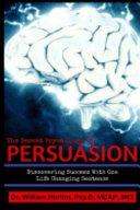 The Secret Psychology of Persuasion