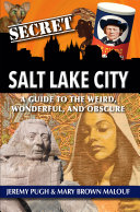 Secret Salt Lake City  A Guide to the Weird  Wonderful  and Obscure