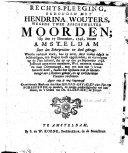Rechts-pleeging, gehouden met Hendrina Wouters, wegens twee afschuwelyke moorden, op den 17 december, 1746, binnen Amsteldam door den scherprechter ter dood gebragt