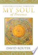 Conversations through My Soul of Presence