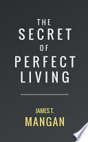 """The Secret of Perfect Living"" by James T. Mangan"
