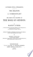 Luther Still Speaking The Creation A Commentary On The First Five Chapters Of The Book Of Genesis With The Text Originally Published At Wittenberg In 1544 And Now First Translated Into English By H Cole