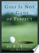"""Golf is Not a Game of Perfect"" by Bob Rotella"