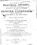 A Body of Practical Divinity Consisting of Above One Hundred and Seventy six Sermons on the Shorter Catechism Composed by the Reverend Assembly of Divines at Westminster