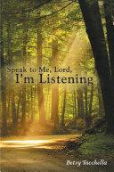 Speak to Me  Lord  I   m Listening