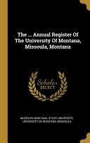The Annual Register Of The University Of Montana Missoula Montana Book PDF
