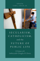 Secularism  Catholicism  and the Future of Public Life