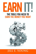 Earn It   The Tools You Need to Earn the Money You Want