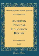 American Physical Education Review  Vol  7  Classic Reprint