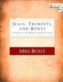 Seals  Trumpets  and Bowls  Studies in the Book of Revelation